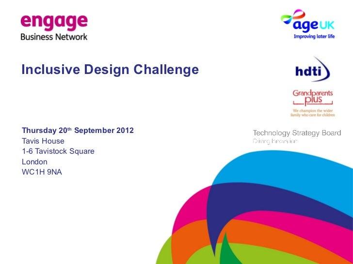 Inclusive Design ChallengeThursday 20th September 2012Tavis House1-6 Tavistock SquareLondonWC1H 9NA