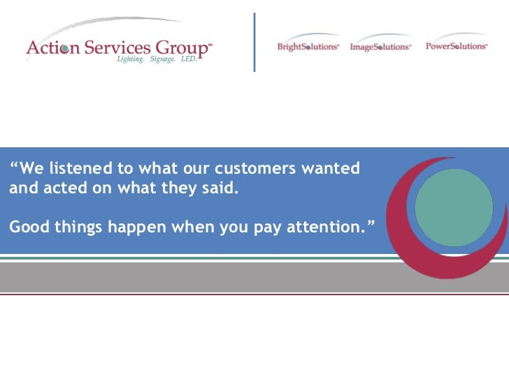 """ We listened to what our customers wanted  and acted on what they said.  Good things happen when you pay attention."""