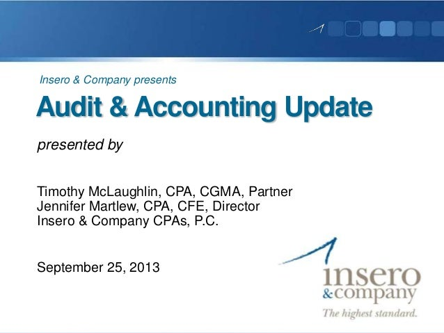 Audit & Accounting Update presented by Timothy McLaughlin, CPA, CGMA, Partner Jennifer Martlew, CPA, CFE, Director Insero ...