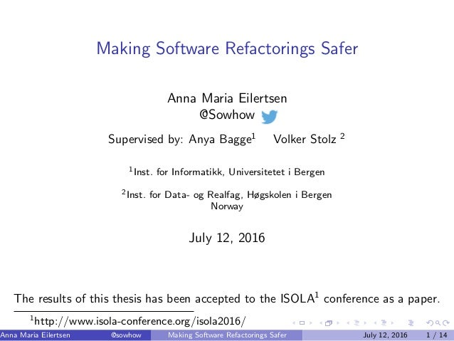 Making Software Refactorings Safer Anna Maria Eilertsen @Sowhow Supervised by: Anya Bagge1 Volker Stolz 2 1Inst. for Infor...