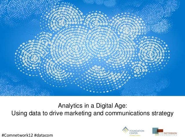Analytics in a Digital Age:    Using data to drive marketing and communications strategy#Comnetwork12 #datacom