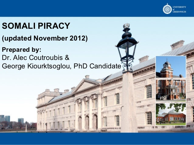 SOMALI PIRACY(updated November 2012)Prepared by:Dr. Alec Coutroubis &George Kiourktsoglou, PhD Candidate