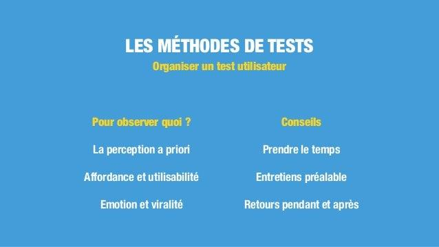 LES MÉTHODES DE TESTS Conseils Prendre le temps Entretiens préalable Retours pendant et après Organiser un test utilisateu...