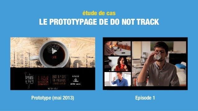 étude de cas LE PROTOTYPAGE DE DO NOT TRACK Prototype (mai 2013) Episode 1