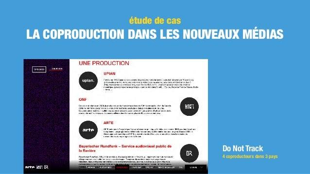 étude de cas LA COPRODUCTION DANS LES NOUVEAUX MÉDIAS Do Not Track 4 coproducteurs dans 3 pays