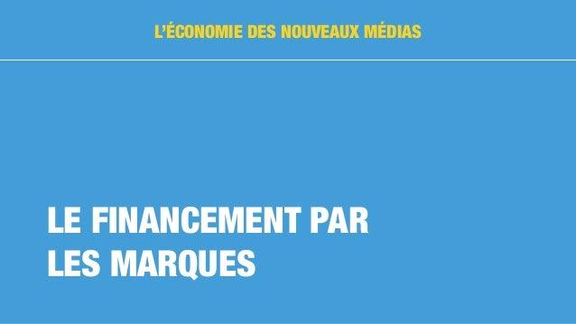 LE FINANCEMENT PAR LES MARQUES L'ÉCONOMIE DES NOUVEAUX MÉDIAS