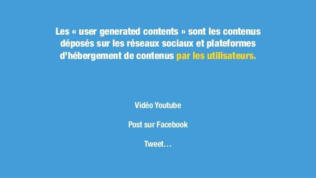Les revenus générés par les UGC Les revenus des principales plateformes par minute : Youtube : > 10 000 $ Facebook : > 14 ...
