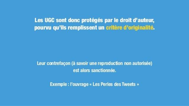Les droits des plateformes sur les contenus UGC qui y sont publiés En publiant par exemple du contenu sur Facebook, nous c...