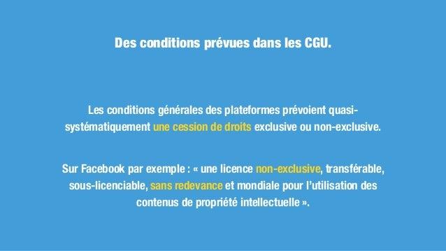 Des conditions de cession prévues dans les CGU. Si la cession est exclusive, l'auteur est privé du droit de publier le con...