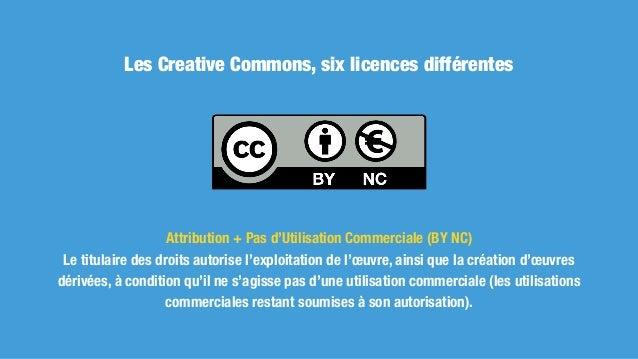 Les Creative Commons, six licences différentes Attribution + Pas d'Utilisation Commerciale + Partage dans les mêmes condit...