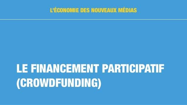 LE FINANCEMENT PARTICIPATIF (CROWDFUNDING) L'ÉCONOMIE DES NOUVEAUX MÉDIAS