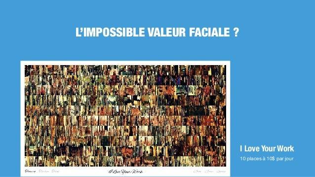 L'IMPOSSIBLE VALEUR FACIALE ? I Love Your Work 10 places à 10$ par jour