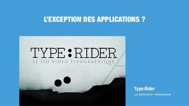 L'EXCEPTION DES APPLICATIONS ? Type:Rider La distribution vidéoludique