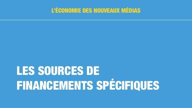 LES SOURCES DE FINANCEMENTS SPÉCIFIQUES L'ÉCONOMIE DES NOUVEAUX MÉDIAS