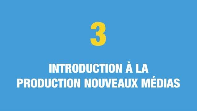 INTRODUCTION À LA PRODUCTION NOUVEAUX MÉDIAS 3