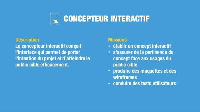 CONCEPTEUR INTERACTIF Missions • établir un concept interactif • s'assurer de la pertinence du concept face aux usages du ...