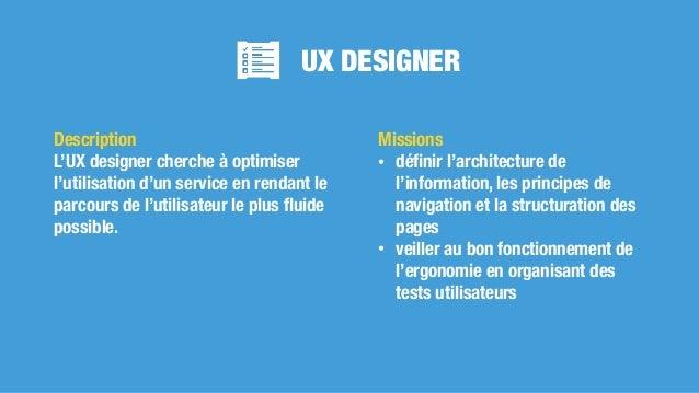 UX DESIGNER Missions • définir l'architecture de l'information, les principes de navigation et la structuration des pages •...