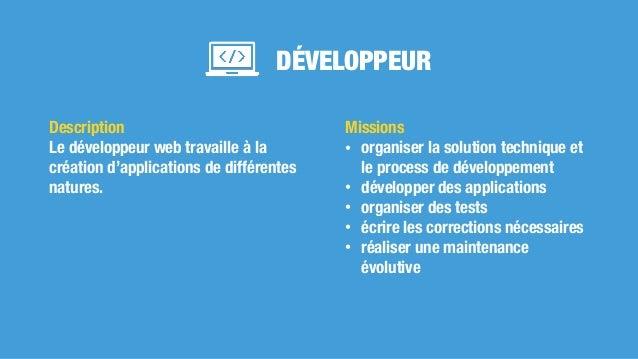DÉVELOPPEUR Missions • organiser la solution technique et le process de développement • développer des applications • orga...