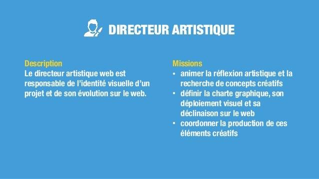 DIRECTEUR ARTISTIQUE Missions • animer la réflexion artistique et la recherche de concepts créatifs • définir la charte grap...