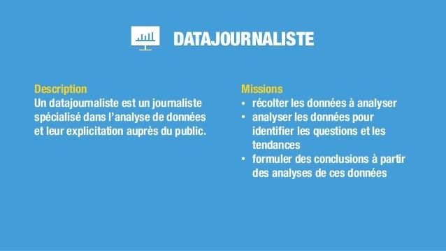DATAJOURNALISTE Missions • récolter les données à analyser • analyser les données pour identifier les questions et les tend...