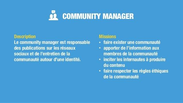 COMMUNITY MANAGER Missions • faire exister une communauté • apporter de l'information aux membres de la communauté • incit...