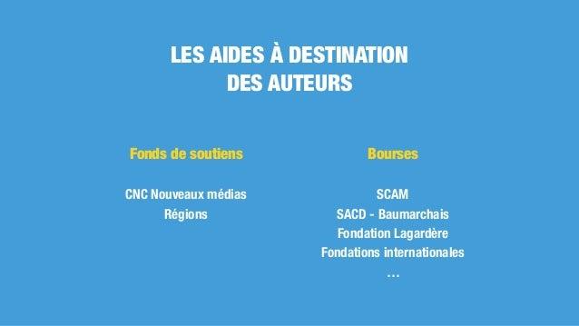 Fonds de soutiens CNC Nouveaux médias Régions Bourses SCAM SACD - Baumarchais Fondation Lagardère Fondations international...