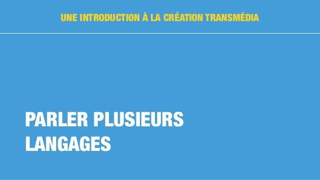 UNE INTRODUCTION À LA CRÉATION TRANSMÉDIA PARLER PLUSIEURS LANGAGES