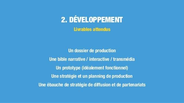 Un dossier de production Une bible narrative / interactive / transmédia Un prototype (idéalement fonctionnel) Une stratégi...
