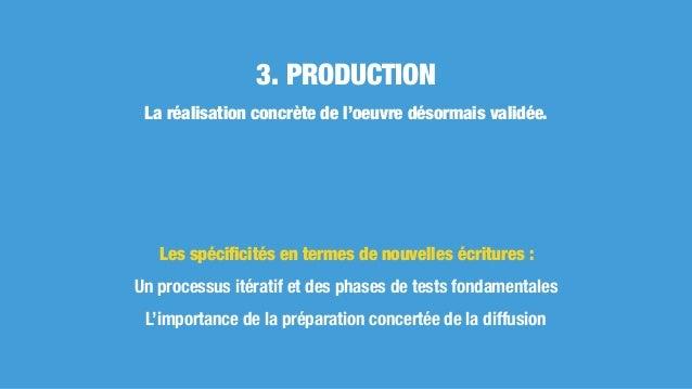 La réalisation concrète de l'oeuvre désormais validée. 3. PRODUCTION Les spécificités en termes de nouvelles écritures : Un...