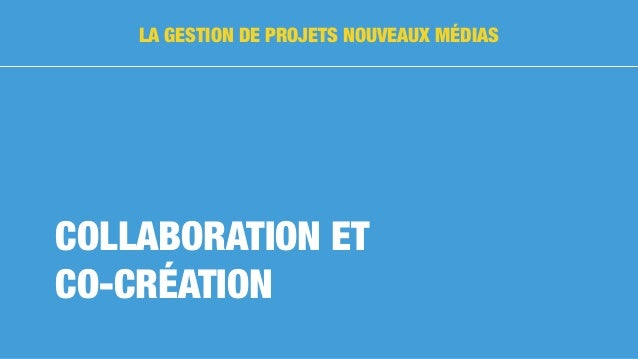 COLLABORATION ET CO-CRÉATION LA GESTION DE PROJETS NOUVEAUX MÉDIAS