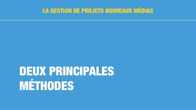 DEUX PRINCIPALES MÉTHODES LA GESTION DE PROJETS NOUVEAUX MÉDIAS