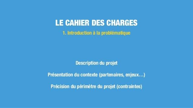 Description du projet Présentation du contexte (partenaires, enjeux…) Précision du périmètre du projet (contraintes) 1. In...