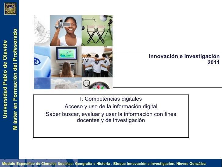Innovación e Investigación I. Competencias digitales A cceso y uso de la información digital Saber bus car, evaluar y usar...