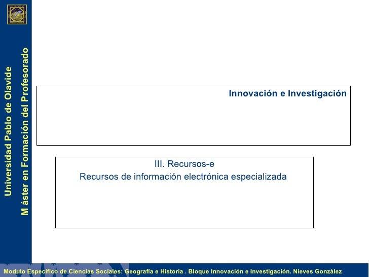 Innovación e Investigación III. Recursos-e Recursos de información electrónica especializada