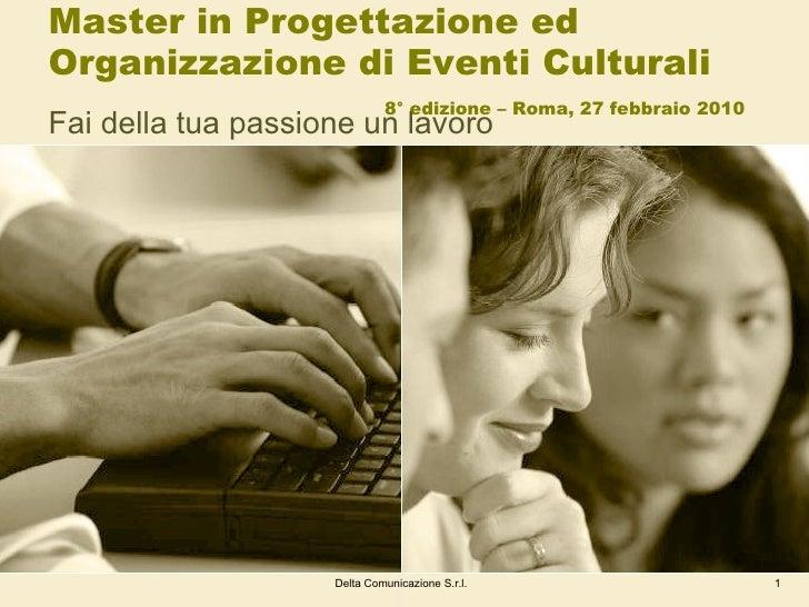 Master in Progettazione ed Organizzazione di Eventi Culturali   8° edizione – Roma, 27 febbraio 2010 Fai della tua passion...