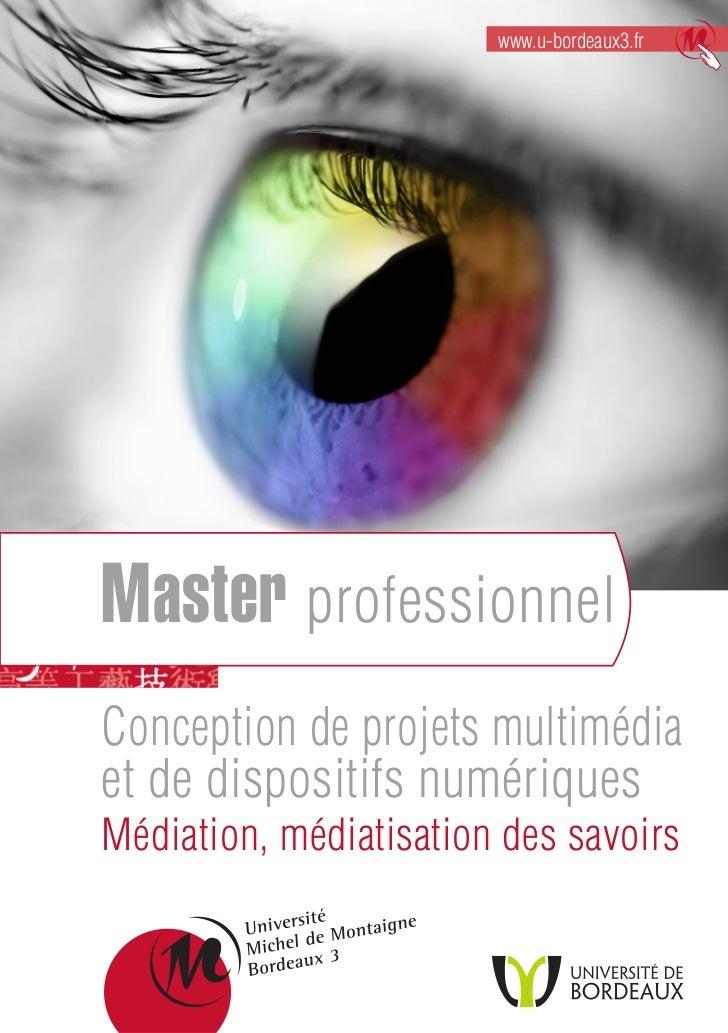 www.u-bordeaux3.frMaster professionnelConception de projets multimédiaet de dispositifs numériquesMédiation, médiatisation...