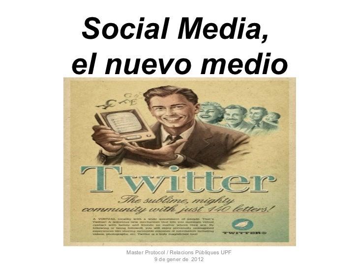 Social Media,  el nuevo medio Master Protocol / Relacions Públiques UPF 9 de gener de  2012