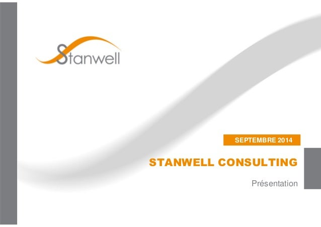 SEPTEMBRE 2014  STANWELL CONSULTING  Présentation