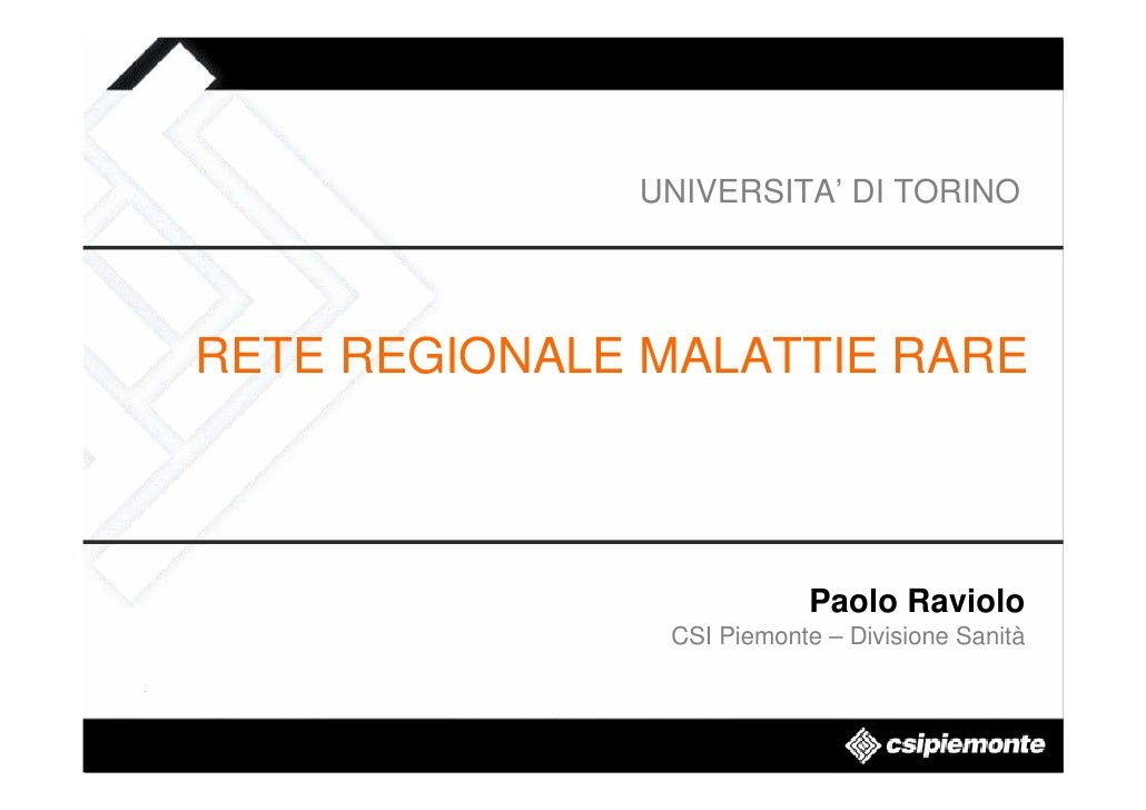 UNIVERSITA' DI TORINO     RETE REGIONALE MALATTIE RARE                               Paolo Raviolo                CSI Piem...