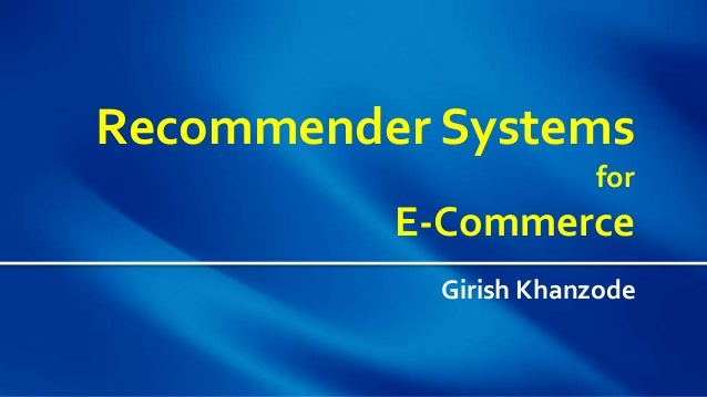 Recommender Systems for E-Commerce Girish Khanzode
