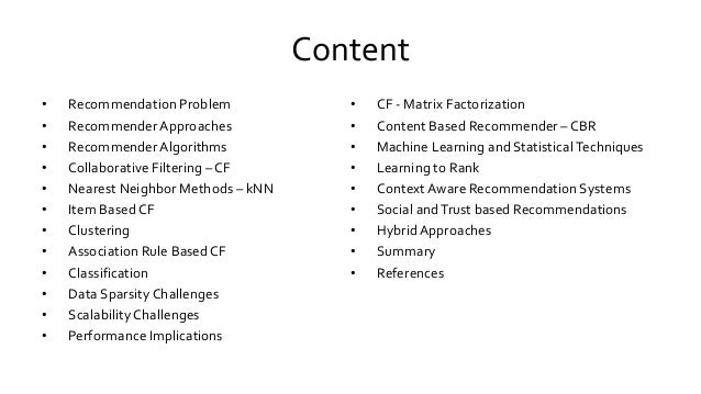 Content • Recommendation Problem • RecommenderApproaches • RecommenderAlgorithms • Collaborative Filtering – CF • Nearest ...