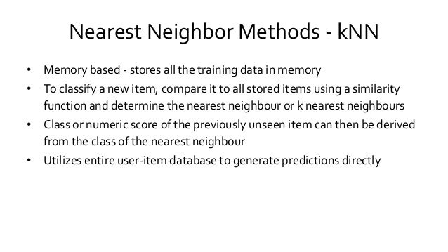 Nearest Neighbor Methods - kNN • Memory based - stores all the training data in memory • To classify a new item, compare i...