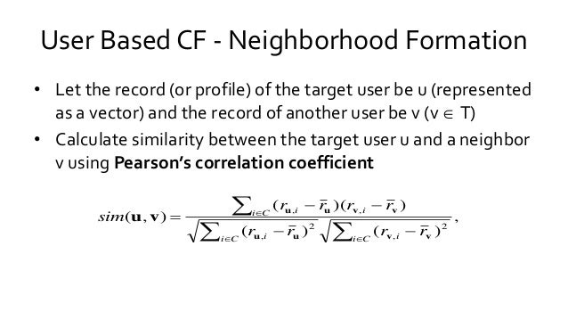 • Let the record (or profile) of the target user be u (represented as a vector) and the record of another user be v (v  T...