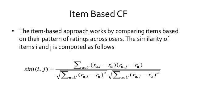 Item Based CF • The item-based approach works by comparing items based on their pattern of ratings across users.The simila...
