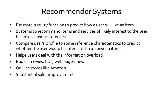 Recommender Systems • Estimate a utility function to predict how a user will like an item • Systems to recommend items and...