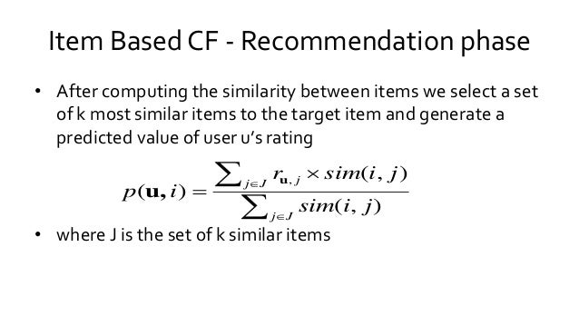 • After computing the similarity between items we select a set of k most similar items to the target item and generate a p...