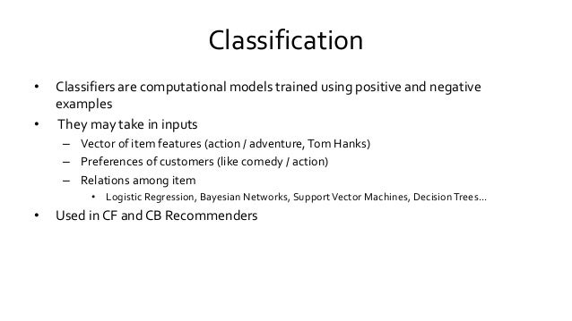 Classification • Classifiers are computational models trained using positive and negative examples • They may take in inpu...