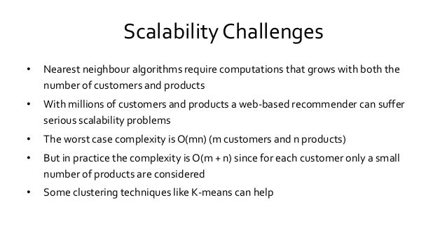 Scalability Challenges • Nearest neighbour algorithms require computations that grows with both the number of customers an...