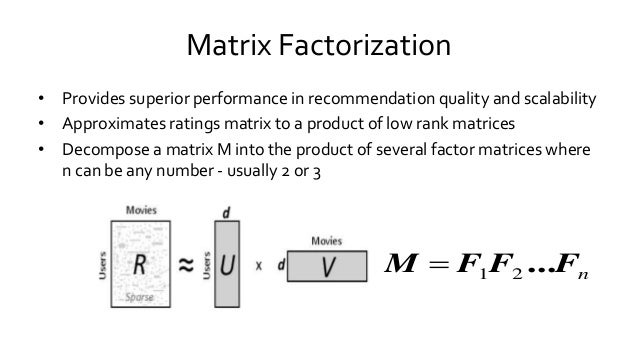 Matrix Factorization • Provides superior performance in recommendation quality and scalability • Approximates ratings matr...