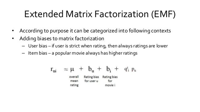 Extended Matrix Factorization (EMF) • According to purpose it can be categorized into following contexts • Adding biases t...